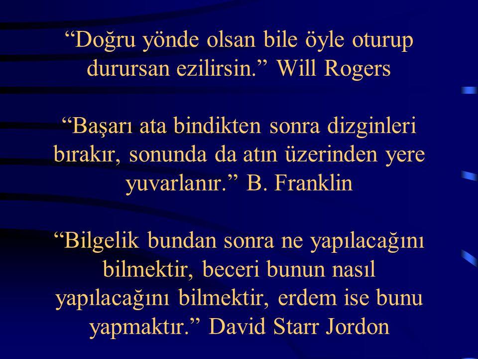 """""""Doğru yönde olsan bile öyle oturup durursan ezilirsin."""" Will Rogers """"Başarı ata bindikten sonra dizginleri bırakır, sonunda da atın üzerinden yere yu"""
