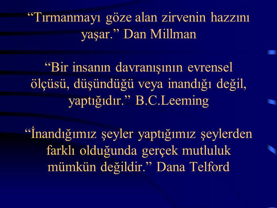"""""""Tırmanmayı göze alan zirvenin hazzını yaşar."""" Dan Millman """"Bir insanın davranışının evrensel ölçüsü, düşündüğü veya inandığı değil, yaptığıdır."""" B.C."""