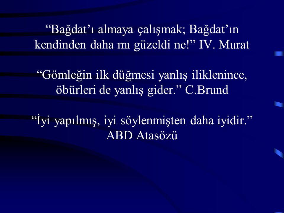 """""""Bağdat'ı almaya çalışmak; Bağdat'ın kendinden daha mı güzeldi ne!"""" IV. Murat """"Gömleğin ilk düğmesi yanlış iliklenince, öbürleri de yanlış gider."""" C.B"""