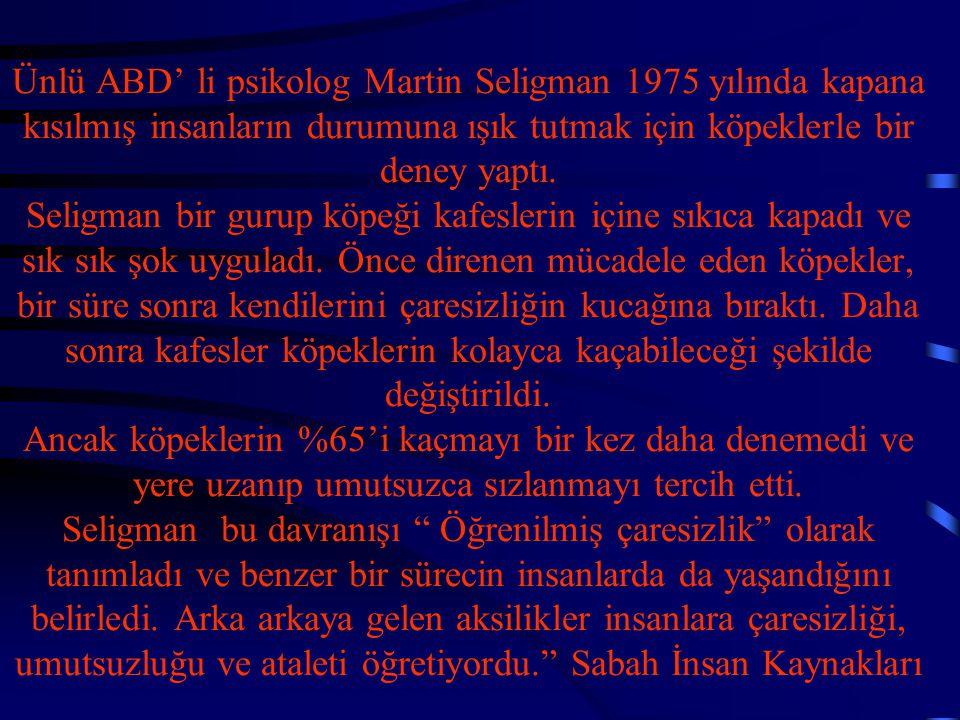 Ünlü ABD' li psikolog Martin Seligman 1975 yılında kapana kısılmış insanların durumuna ışık tutmak için köpeklerle bir deney yaptı. Seligman bir gurup