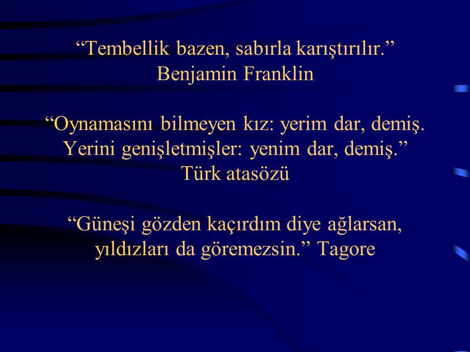 """""""Tembellik bazen, sabırla karıştırılır."""" Benjamin Franklin """"Oynamasını bilmeyen kız: yerim dar, demiş. Yerini genişletmişler: yenim dar, demiş."""" Türk"""