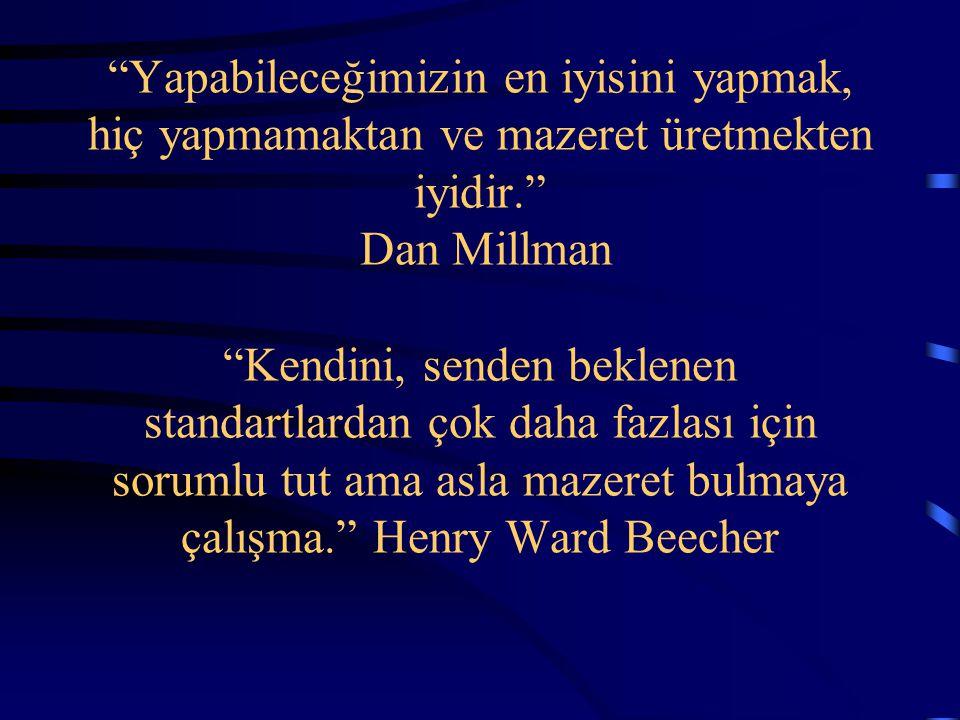 """""""Yapabileceğimizin en iyisini yapmak, hiç yapmamaktan ve mazeret üretmekten iyidir."""" Dan Millman """"Kendini, senden beklenen standartlardan çok daha faz"""