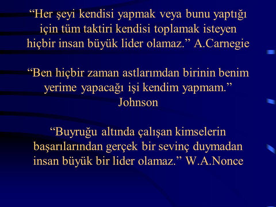 """""""Her şeyi kendisi yapmak veya bunu yaptığı için tüm taktiri kendisi toplamak isteyen hiçbir insan büyük lider olamaz."""" A.Carnegie """"Ben hiçbir zaman as"""