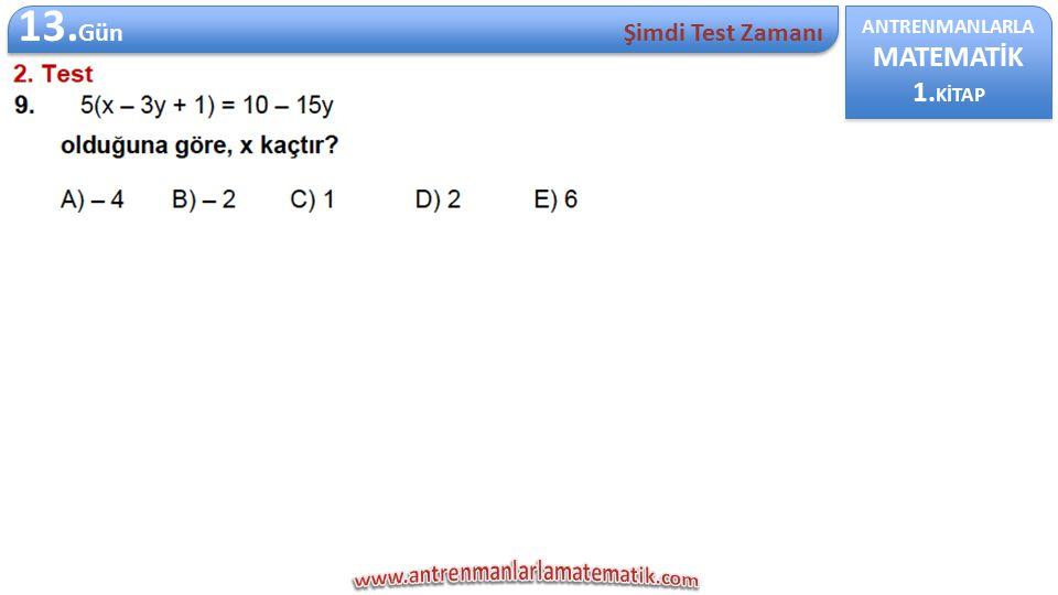 ANTRENMANLARLA MATEMATİK 1. KİTAP ANTRENMANLARLA MATEMATİK 1. KİTAP 13. Gün Şimdi Test Zamanı