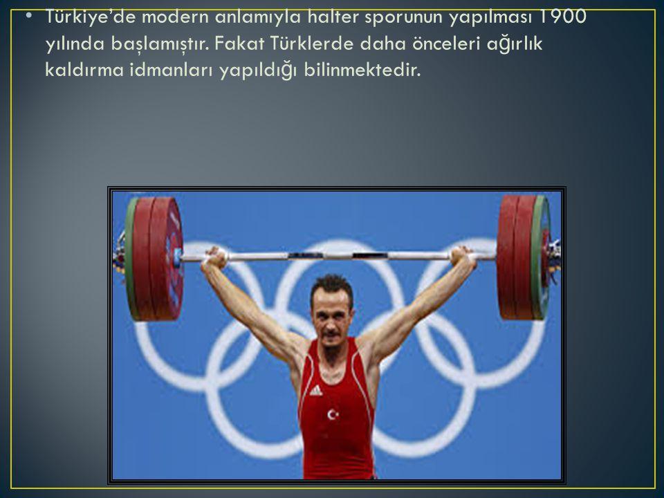 Türkiye'de modern anlamıyla halter sporunun yapılması 1900 yılında başlamıştır.