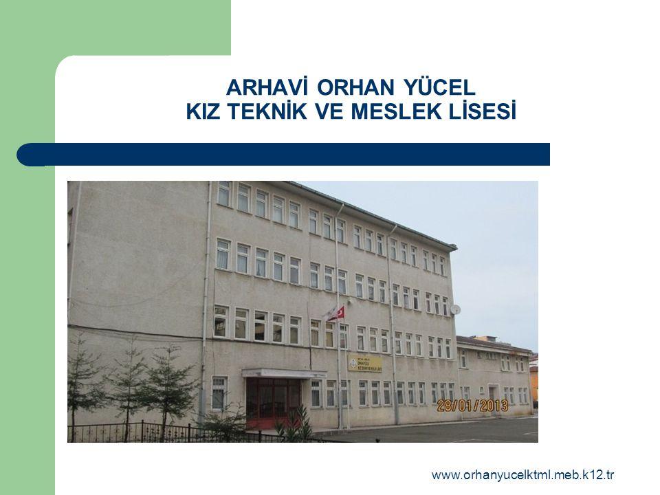 www.orhanyucelktml.meb.k12.tr ARHAVİ ORHAN YÜCEL KIZ TEKNİK VE MESLEK LİSESİ