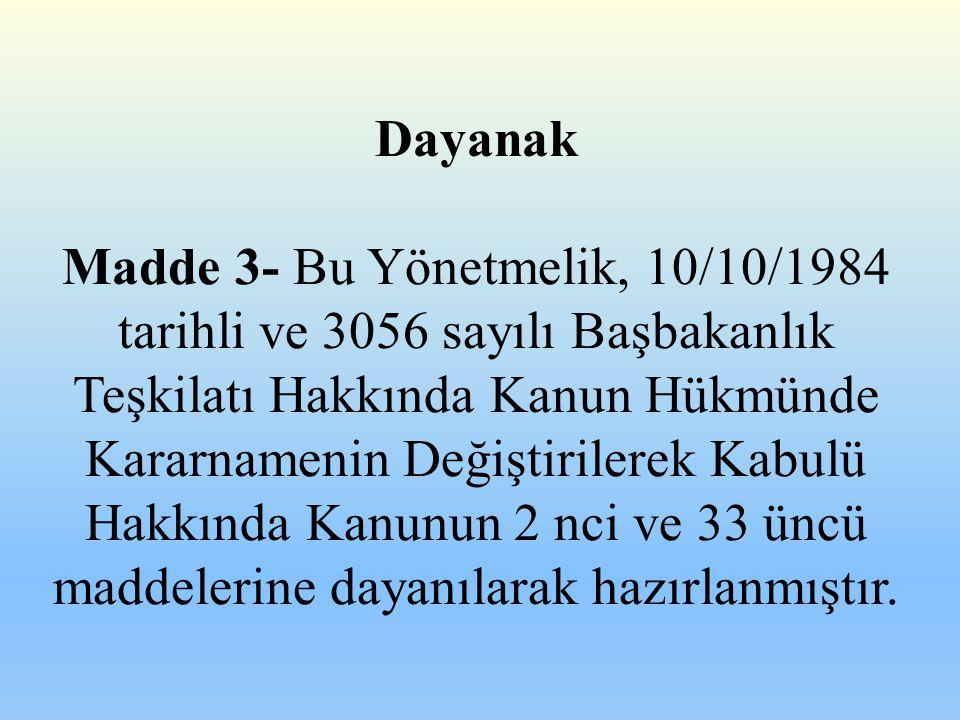 Dayanak Madde 3- Bu Yönetmelik, 10/10/1984 tarihli ve 3056 sayılı Başbakanlık Teşkilatı Hakkında Kanun Hükmünde Kararnamenin Değiştirilerek Kabulü Hak