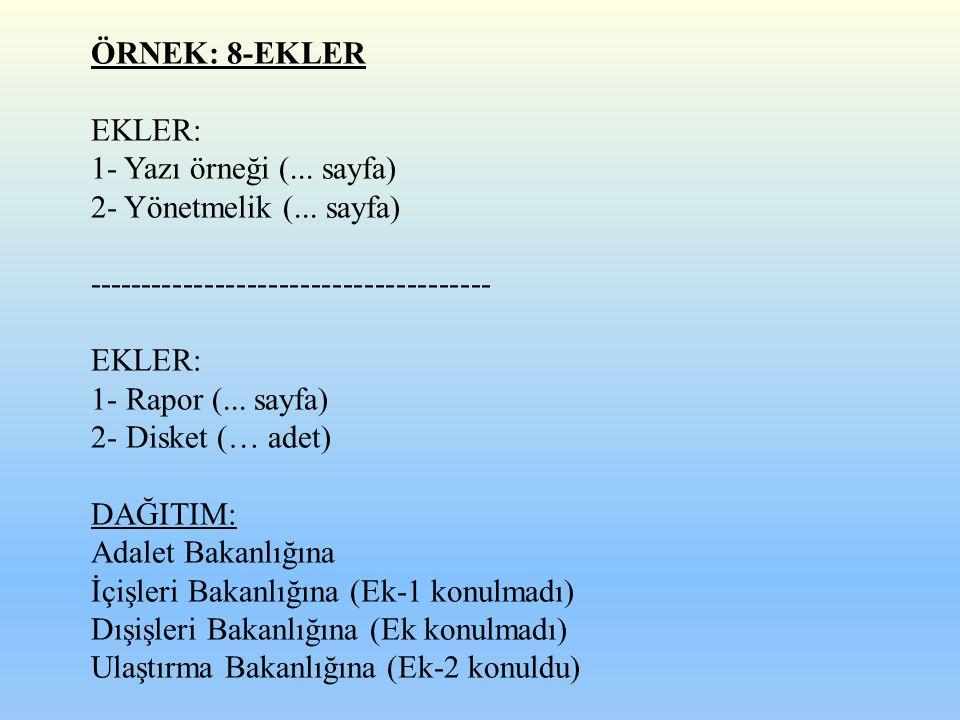 ÖRNEK: 8-EKLER EKLER: 1- Yazı örneği (... sayfa) 2- Yönetmelik (... sayfa) -------------------------------------- EKLER: 1- Rapor (... sayfa) 2- Diske