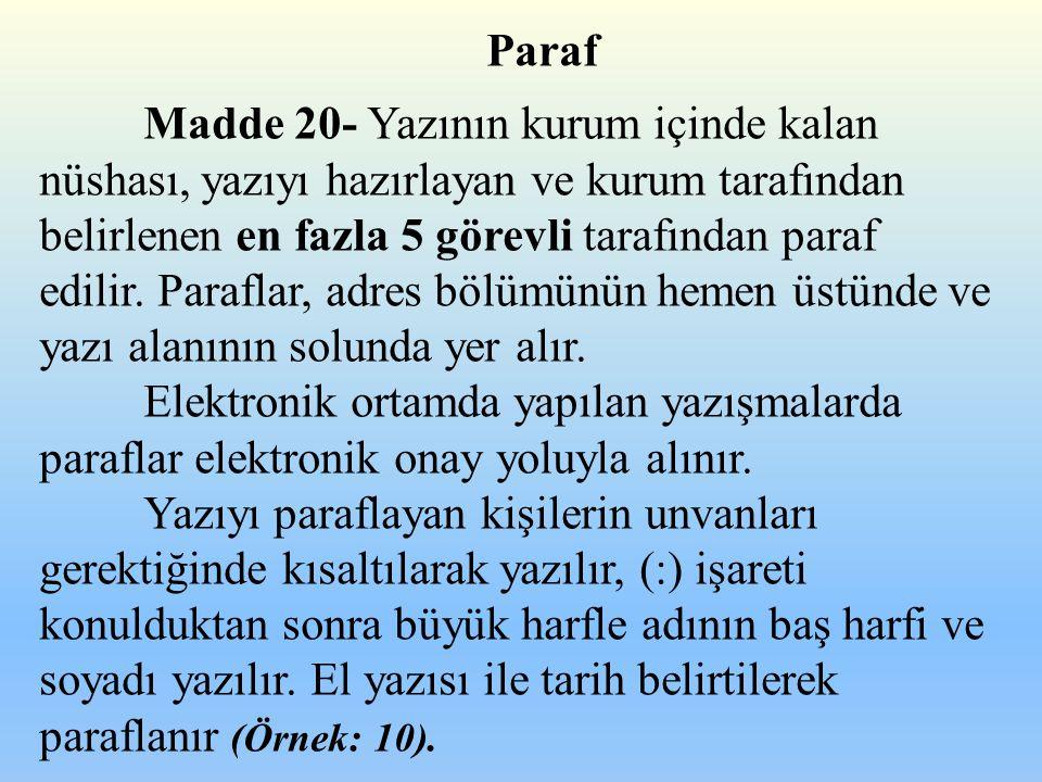 Paraf Madde 20- Yazının kurum içinde kalan nüshası, yazıyı hazırlayan ve kurum tarafından belirlenen en fazla 5 görevli tarafından paraf edilir. Paraf