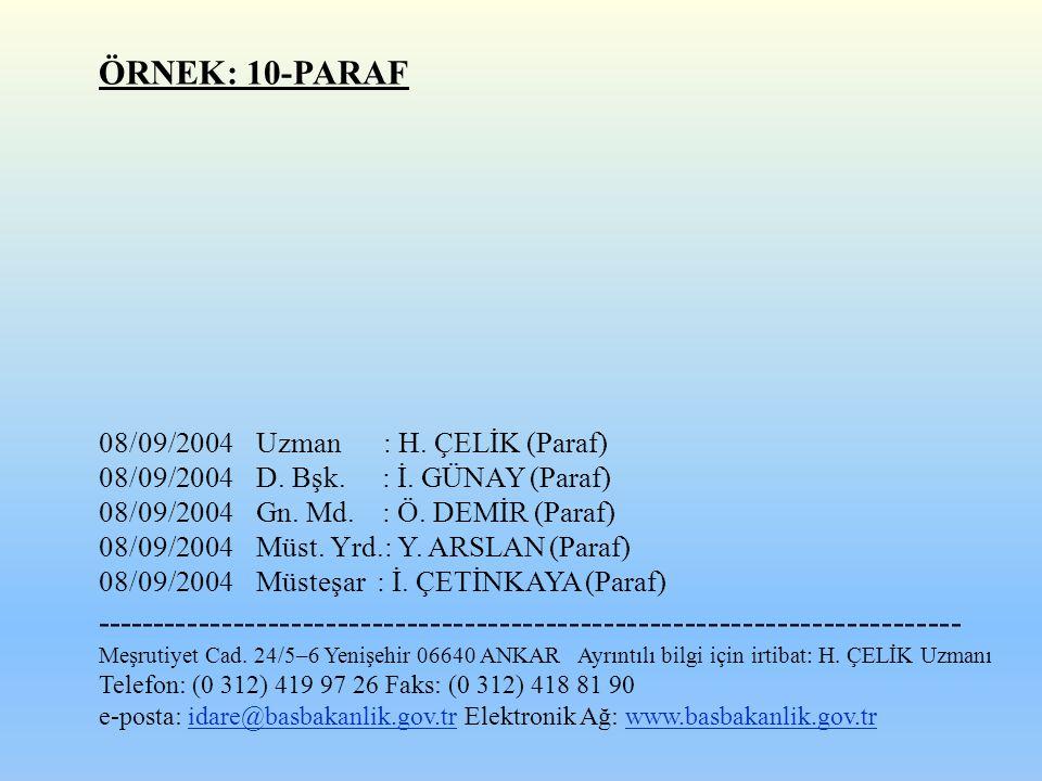 ÖRNEK: 10-PARAF 08/09/2004Uzman : H. ÇELİK (Paraf) 08/09/2004D. Bşk. : İ. GÜNAY (Paraf) 08/09/2004Gn. Md. : Ö. DEMİR (Paraf) 08/09/2004Müst. Yrd.: Y.