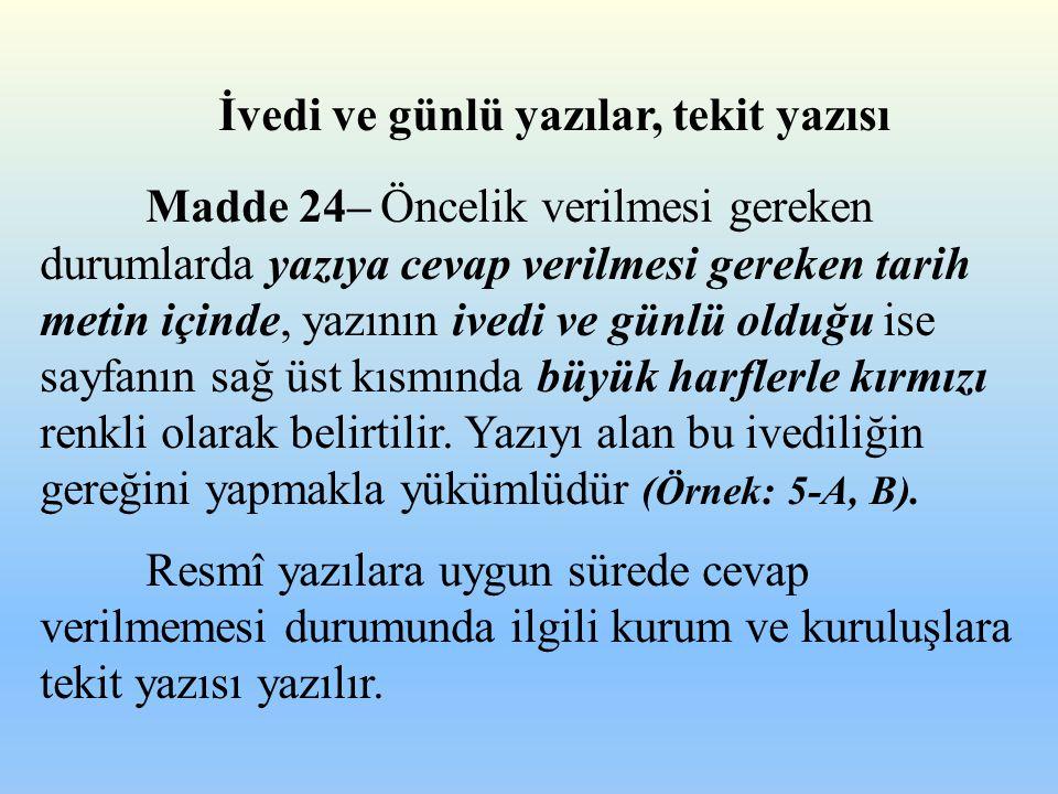 İvedi ve günlü yazılar, tekit yazısı Madde 24– Öncelik verilmesi gereken durumlarda yazıya cevap verilmesi gereken tarih metin içinde, yazının ivedi v