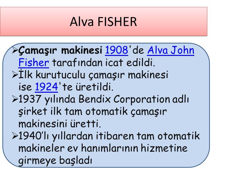 Alva FISHER  Çamaşır makinesi 1908'de Alva John Fisher tarafından icat edildi.1908Alva John Fisher  İlk kurutuculu çamaşır makinesi ise 1924'te üret