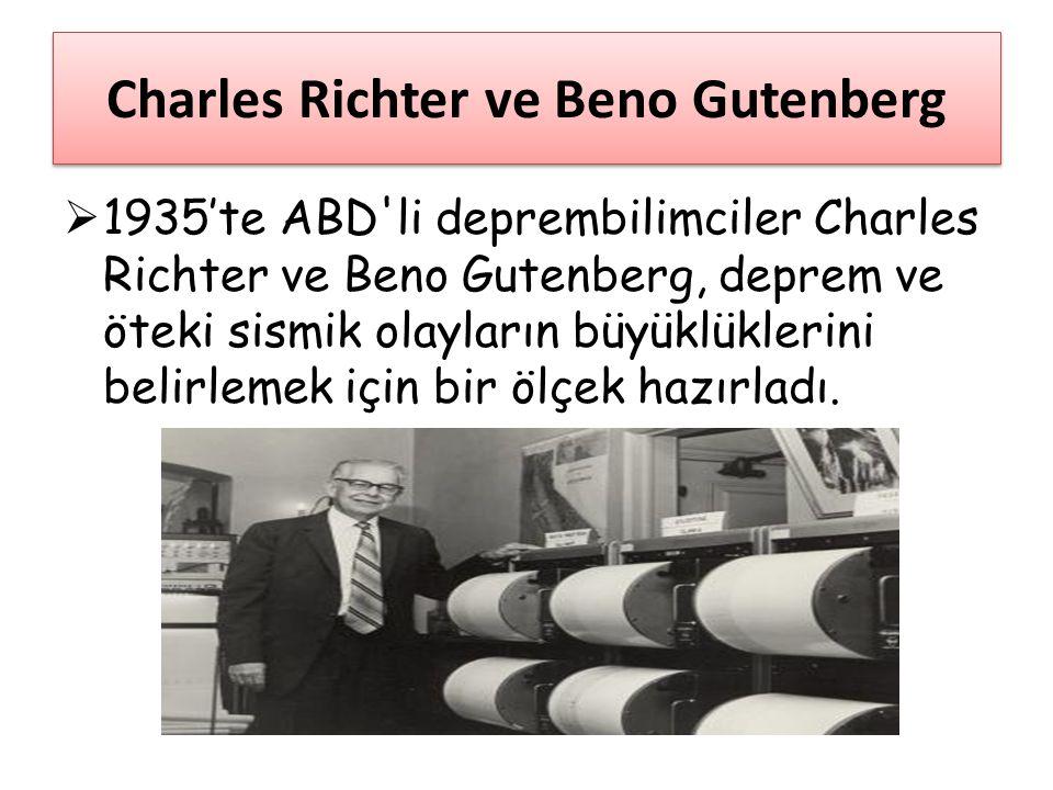 Charles Richter ve Beno Gutenberg  1935'te ABD'li deprembilimciler Charles Richter ve Beno Gutenberg, deprem ve öteki sismik olayların büyüklüklerini