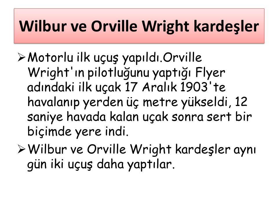 Wilbur ve Orville Wright kardeşler  Motorlu ilk uçuş yapıldı.Orville Wright'ın pilotluğunu yaptığı Flyer adındaki ilk uçak 17 Aralık 1903'te havalanı