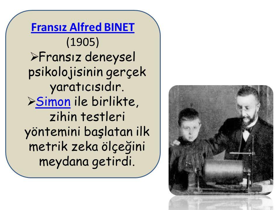 Fransız Alfred BINET Fransız Alfred BINET (1905)  Fransız deneysel psikolojisinin gerçek yaratıcısıdır.  Simon ile birlikte, zihin testleri yöntemin