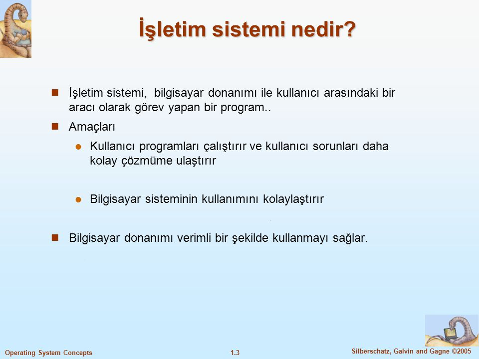 1.3 Silberschatz, Galvin and Gagne ©2005 Operating System Concepts İşletim sistemi nedir.