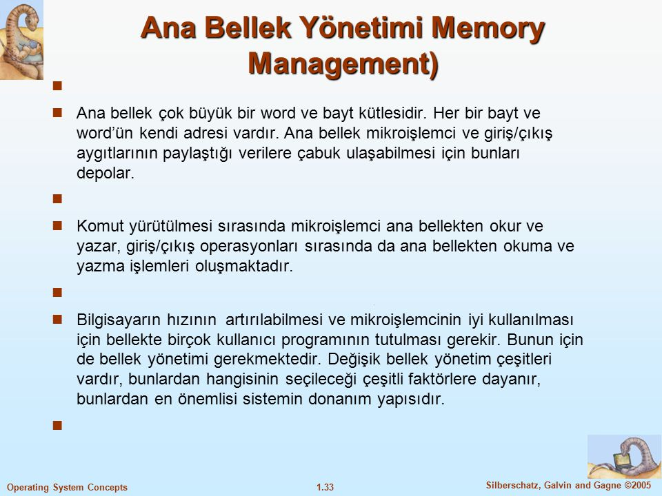 1.33 Silberschatz, Galvin and Gagne ©2005 Operating System Concepts Ana Bellek Yönetimi Memory Management) Ana bellek çok büyük bir word ve bayt kütle