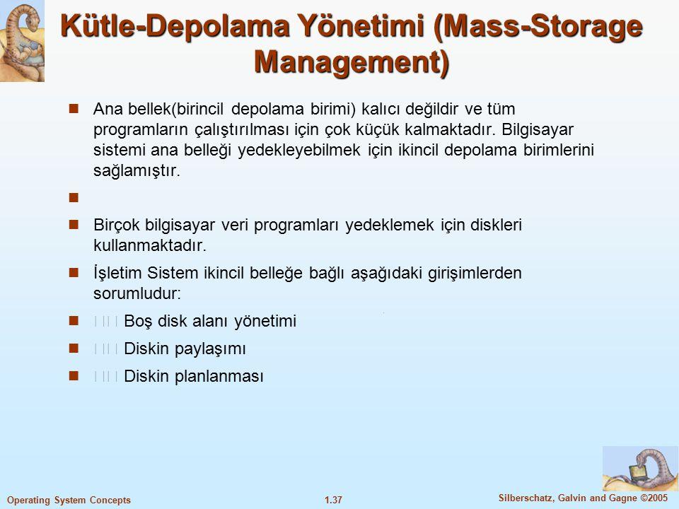 1.37 Silberschatz, Galvin and Gagne ©2005 Operating System Concepts Kütle-Depolama Yönetimi (Mass-Storage Management) Ana bellek(birincil depolama bir