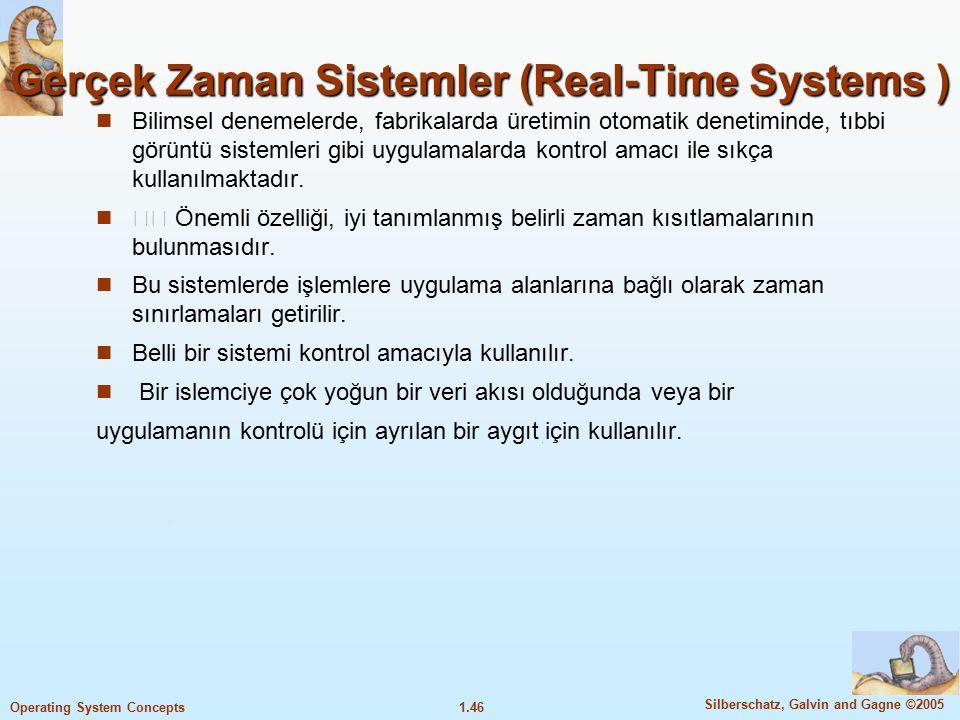 1.46 Silberschatz, Galvin and Gagne ©2005 Operating System Concepts Gerçek Zaman Sistemler (Real-Time Systems ) Bilimsel denemelerde, fabrikalarda üre