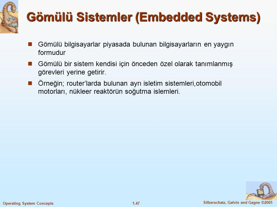 1.47 Silberschatz, Galvin and Gagne ©2005 Operating System Concepts Gömülü Sistemler (Embedded Systems) Gömülü bilgisayarlar piyasada bulunan bilgisay