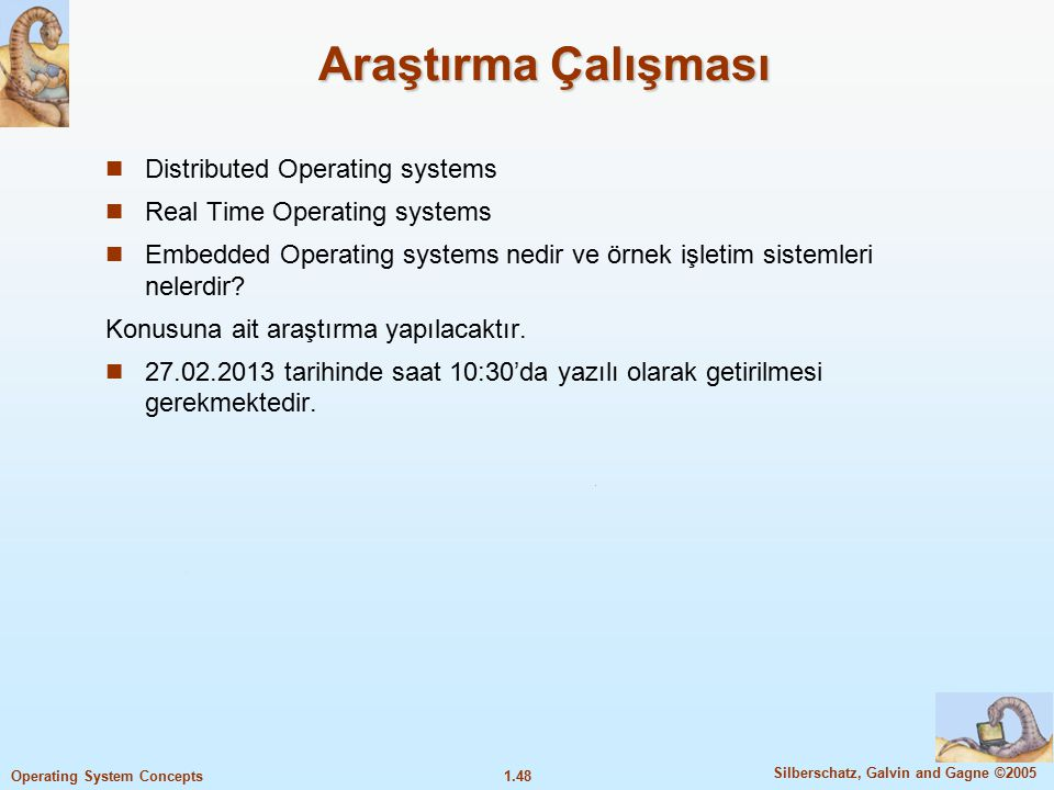 1.48 Silberschatz, Galvin and Gagne ©2005 Operating System Concepts Araştırma Çalışması Distributed Operating systems Real Time Operating systems Embedded Operating systems nedir ve örnek işletim sistemleri nelerdir.