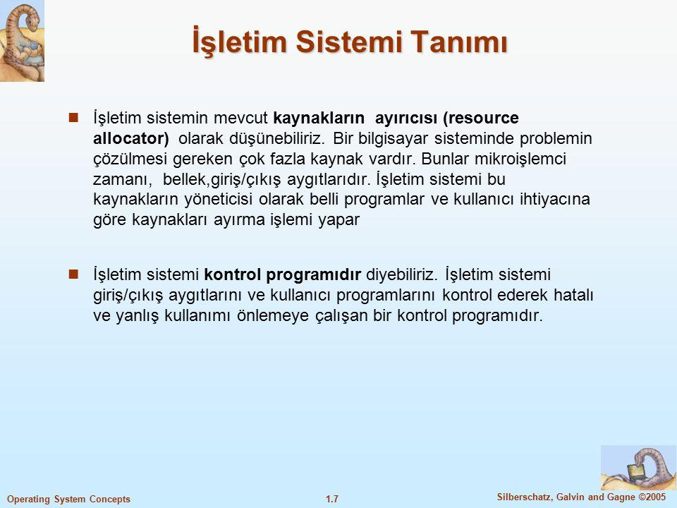 1.7 Silberschatz, Galvin and Gagne ©2005 Operating System Concepts İşletim Sistemi Tanımı İşletim sistemin mevcut kaynakların ayırıcısı (resource allo