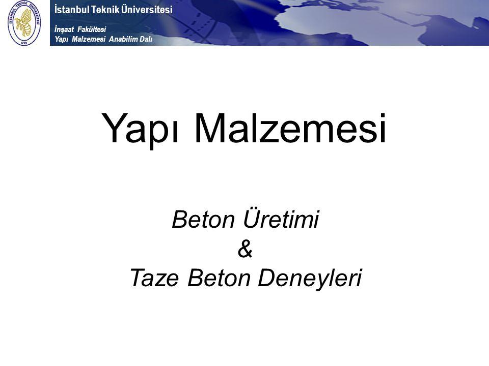 İstanbul Teknik Üniversitesi İnşaat Fakültesi Yapı Malzemesi Anabilim Dalı Yapı Malzemesi Beton Üretimi & Taze Beton Deneyleri