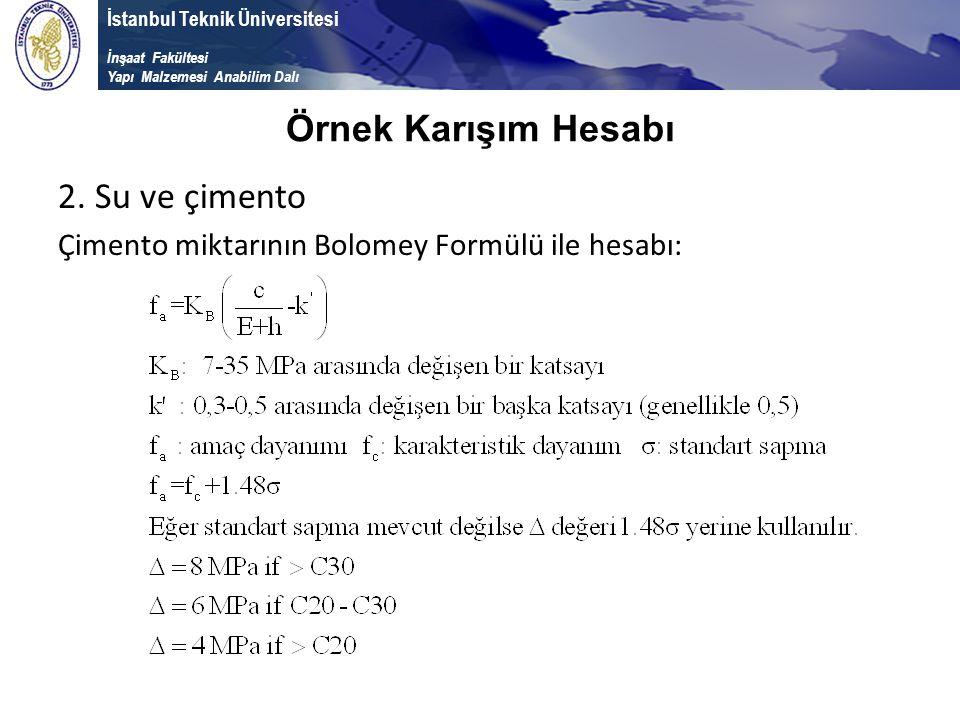 İstanbul Teknik Üniversitesi İnşaat Fakültesi Yapı Malzemesi Anabilim Dalı 2. Su ve çimento Çimento miktarının Bolomey Formülü ile hesabı: Örnek Karış