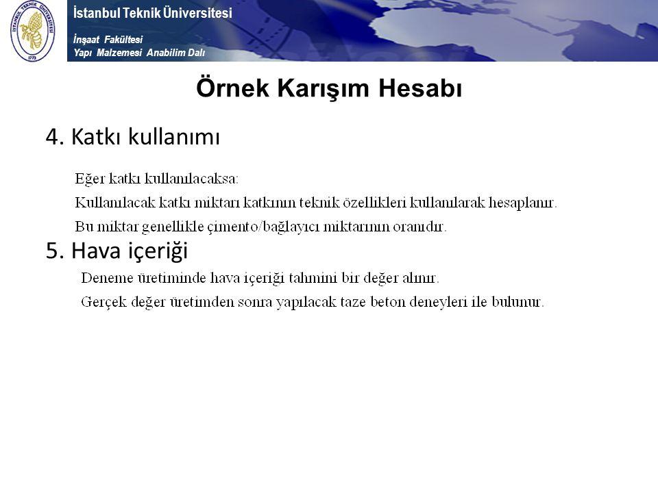 İstanbul Teknik Üniversitesi İnşaat Fakültesi Yapı Malzemesi Anabilim Dalı 4. Katkı kullanımı Örnek Karışım Hesabı 5. Hava içeriği