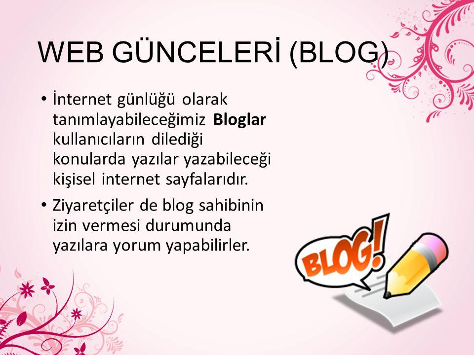 WEB GÜNCELERİ (BLOG) İnternet günlüğü olarak tanımlayabileceğimiz Bloglar kullanıcıların dilediği konularda yazılar yazabileceği kişisel internet sayf