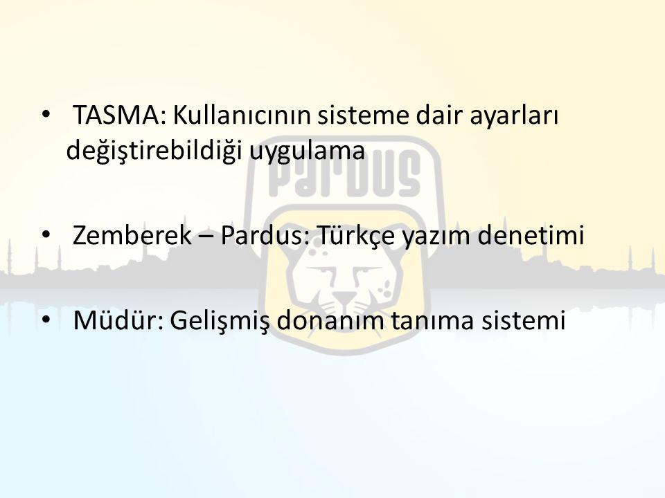 TASMA: Kullanıcının sisteme dair ayarları değiştirebildiği uygulama Zemberek – Pardus: Türkçe yazım denetimi Müdür: Gelişmiş donanım tanıma sistemi