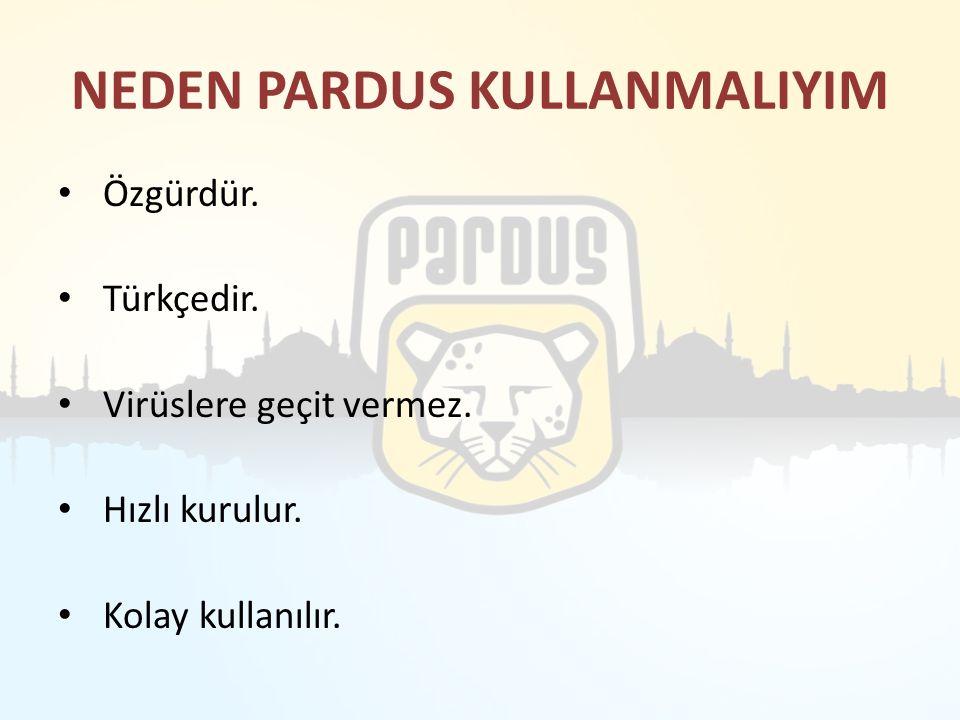 NEDEN PARDUS KULLANMALIYIM Özgürdür. Türkçedir. Virüslere geçit vermez. Hızlı kurulur. Kolay kullanılır.