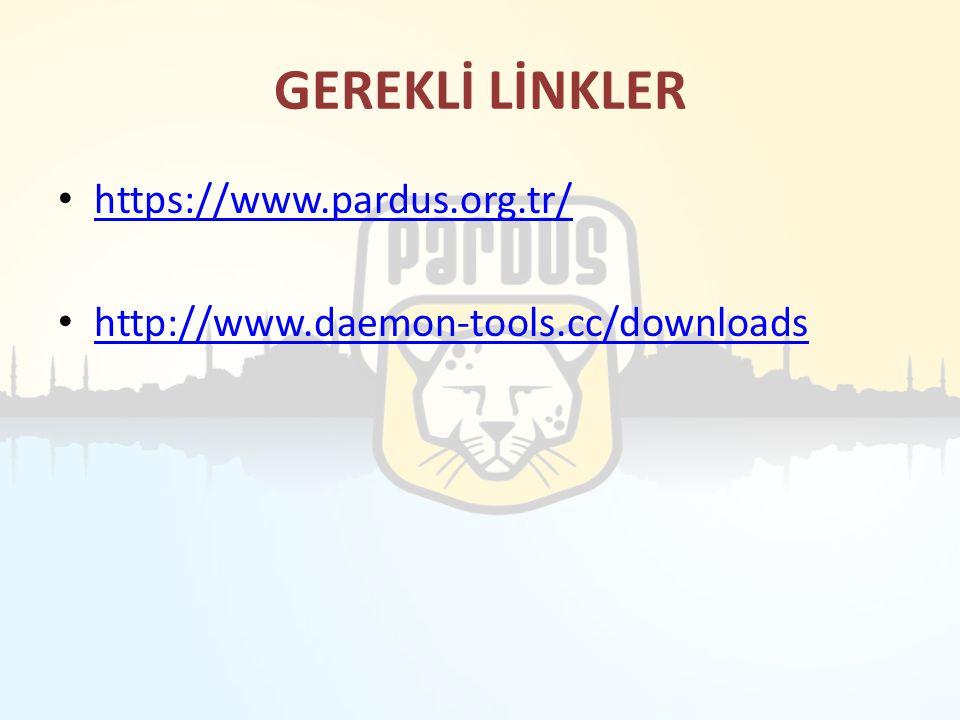 GEREKLİ LİNKLER https://www.pardus.org.tr/ http://www.daemon-tools.cc/downloads