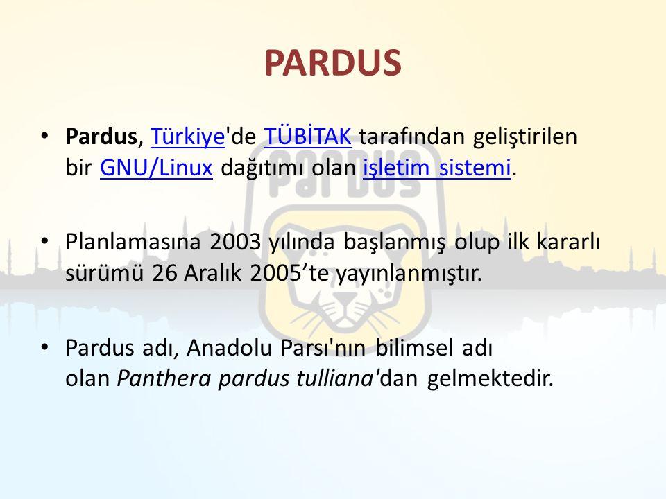 PARDUS Pardus, Türkiye'de TÜBİTAK tarafından geliştirilen bir GNU/Linux dağıtımı olan işletim sistemi.TürkiyeTÜBİTAKGNU/Linuxişletim sistemi Planlamas