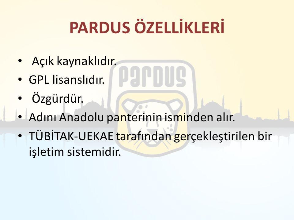 PARDUS ÖZELLİKLERİ Açık kaynaklıdır. GPL lisanslıdır. Özgürdür. Adını Anadolu panterinin isminden alır. TÜBİTAK-UEKAE tarafından gerçekleştirilen bir