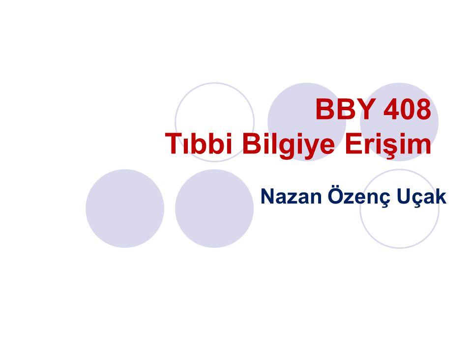 BBY 408 Tıbbi Bilgiye Erişim Nazan Özenç Uçak