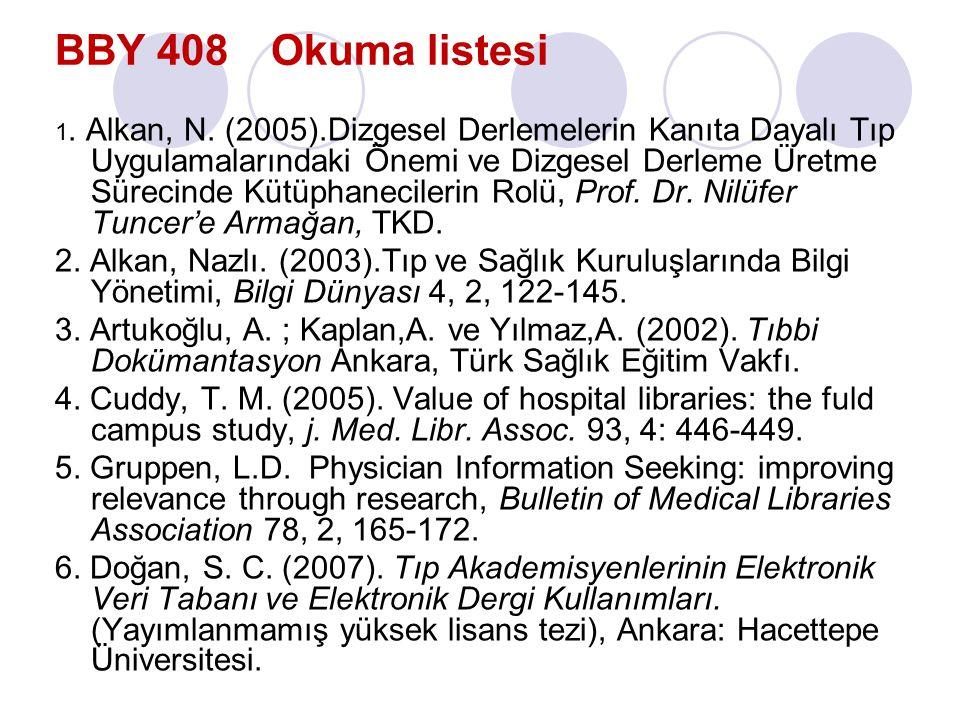 BBY 408 Okuma listesi 1. Alkan, N. (2005).Dizgesel Derlemelerin Kanıta Dayalı Tıp Uygulamalarındaki Önemi ve Dizgesel Derleme Üretme Sürecinde Kütüpha