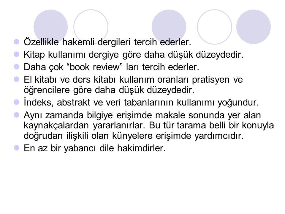 """Özellikle hakemli dergileri tercih ederler. Kitap kullanımı dergiye göre daha düşük düzeydedir. Daha çok """"book review"""" ları tercih ederler. El kitabı"""