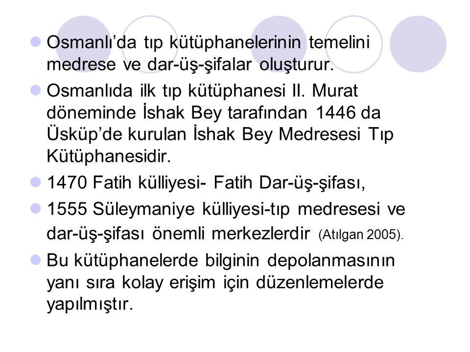 Osmanlı'da tıp kütüphanelerinin temelini medrese ve dar-üş-şifalar oluşturur. Osmanlıda ilk tıp kütüphanesi II. Murat döneminde İshak Bey tarafından 1