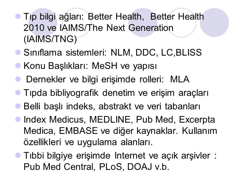 Tıp bilgi ağları: Better Health, Better Health 2010 ve IAIMS/The Next Generation (IAIMS/TNG) Sınıflama sistemleri: NLM, DDC, LC,BLISS Konu Başlıkları: