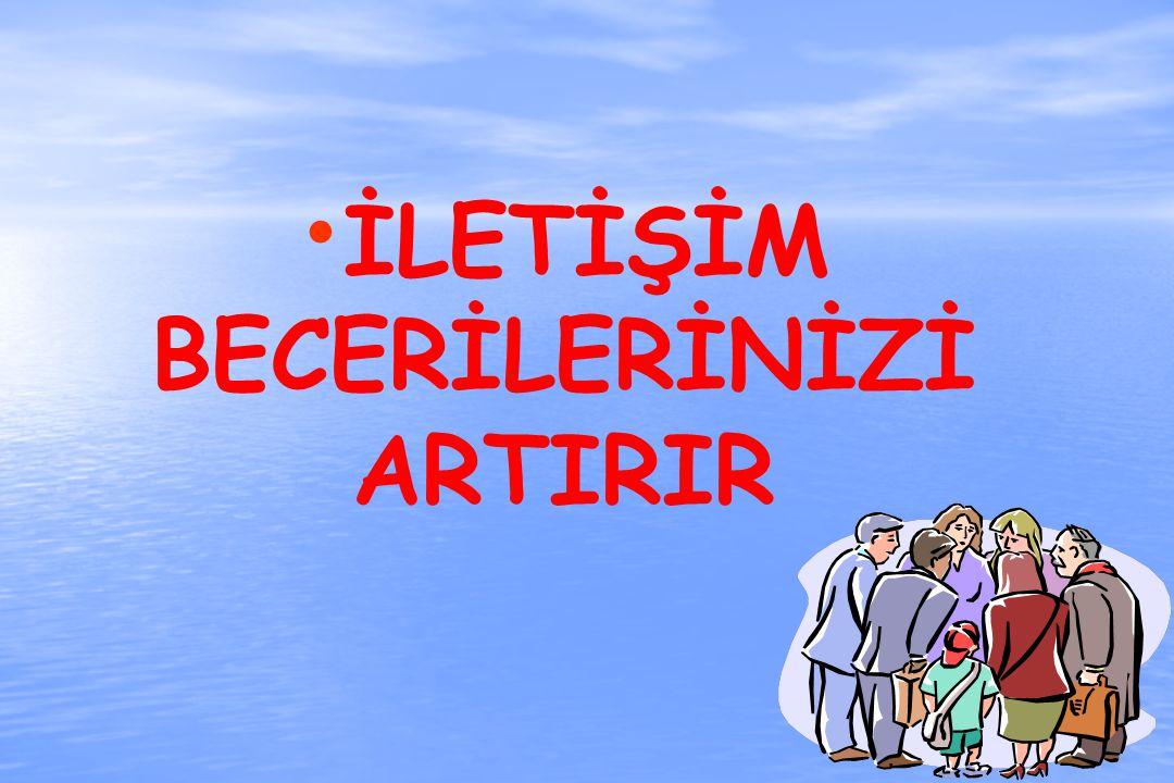İLETİŞİM BECERİLERİNİZİ ARTIRIR
