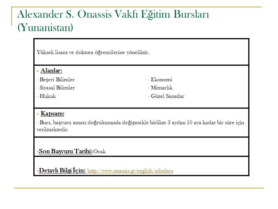 Alexander S. Onassis Vakfı E ğ itim Bursları (Yunanistan) Yüksek lisans ve doktora ö ğ rencilerine yöneliktir.  Alanlar: - Be ş eri Bilimler- Ekonomi