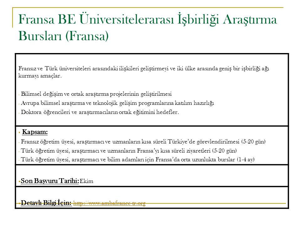 Fransa BE Üniversitelerarası İş birli ğ i Ara ş tırma Bursları (Fransa) Fransız ve Türk üniversiteleri arasındaki ili ş kileri geli ş tirmeyi ve iki ü