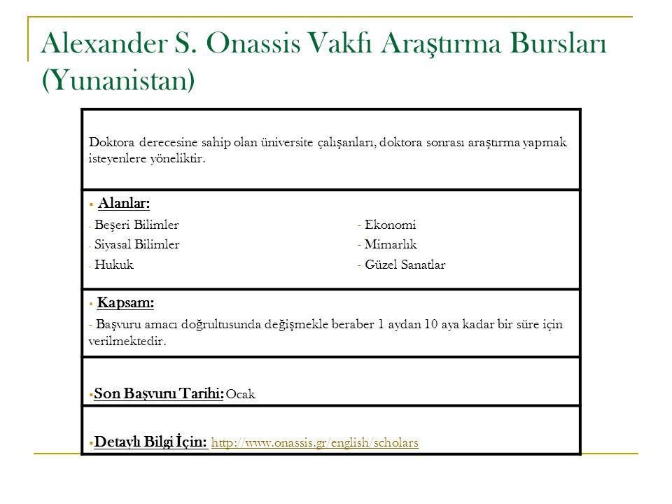 Alexander S. Onassis Vakfı Ara ş tırma Bursları (Yunanistan) Doktora derecesine sahip olan üniversite çalı ş anları, doktora sonrası ara ş tırma yapma