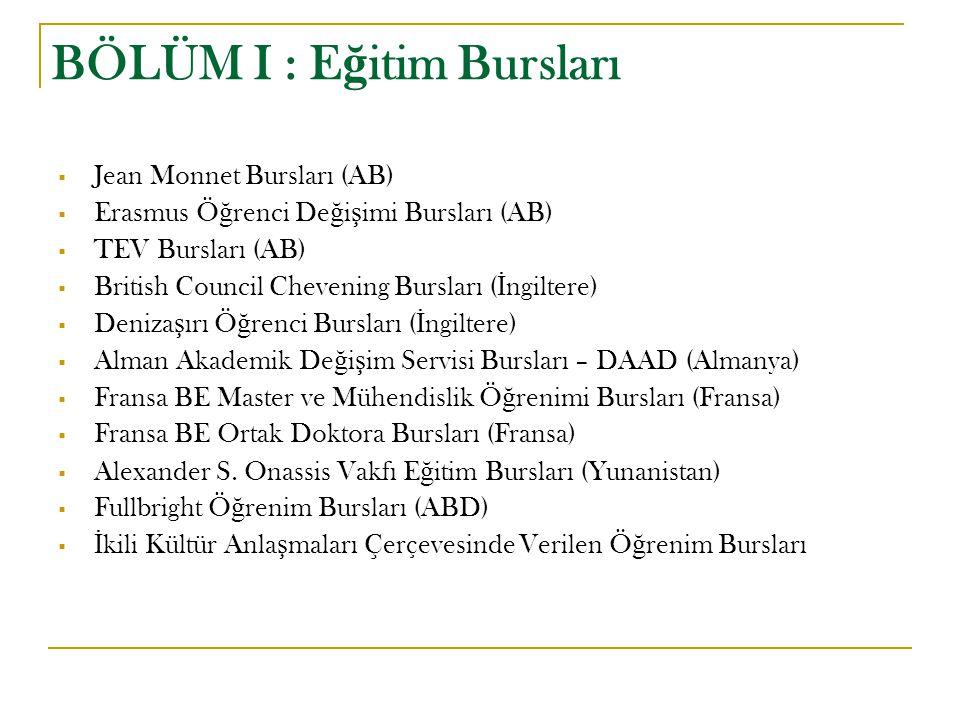 Jean Monnet Bursları (AB) Avrupa Birli ğ i ile Türk Hükümeti'nin ortakla ş a verdi ğ i burslardır.