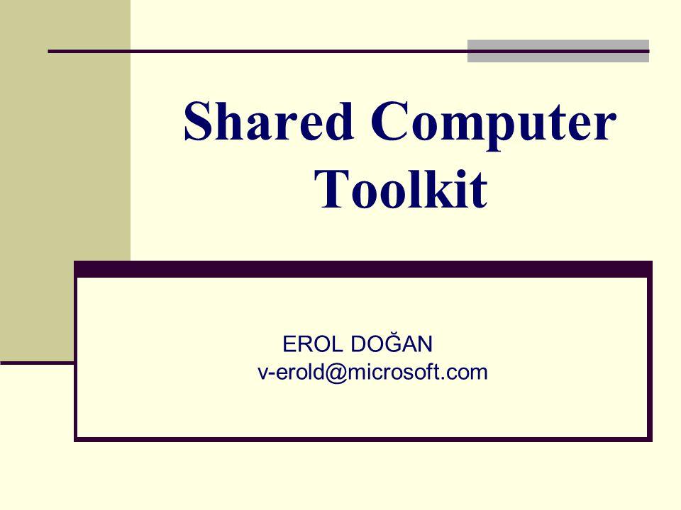 Shared Computer Toolkit EROL DOĞAN v-erold@microsoft.com