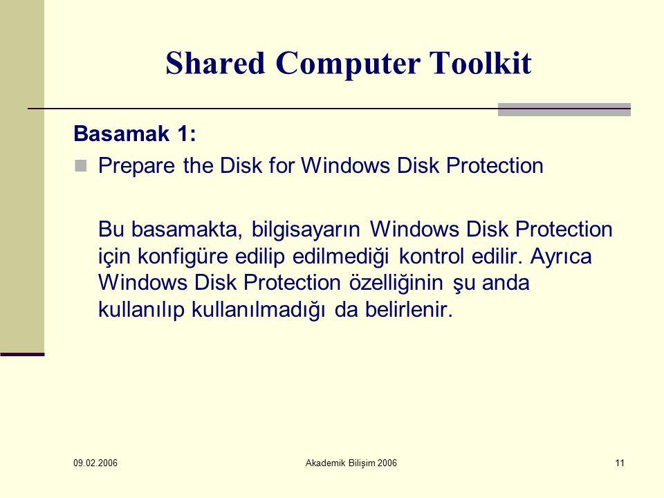 09.02.2006 Akademik Bilişim 200611 Shared Computer Toolkit Basamak 1: Prepare the Disk for Windows Disk Protection Bu basamakta, bilgisayarın Windows Disk Protection için konfigüre edilip edilmediği kontrol edilir.