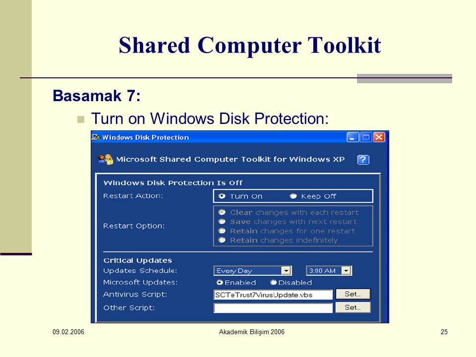 09.02.2006 Akademik Bilişim 200625 Shared Computer Toolkit Basamak 7: Turn on Windows Disk Protection: