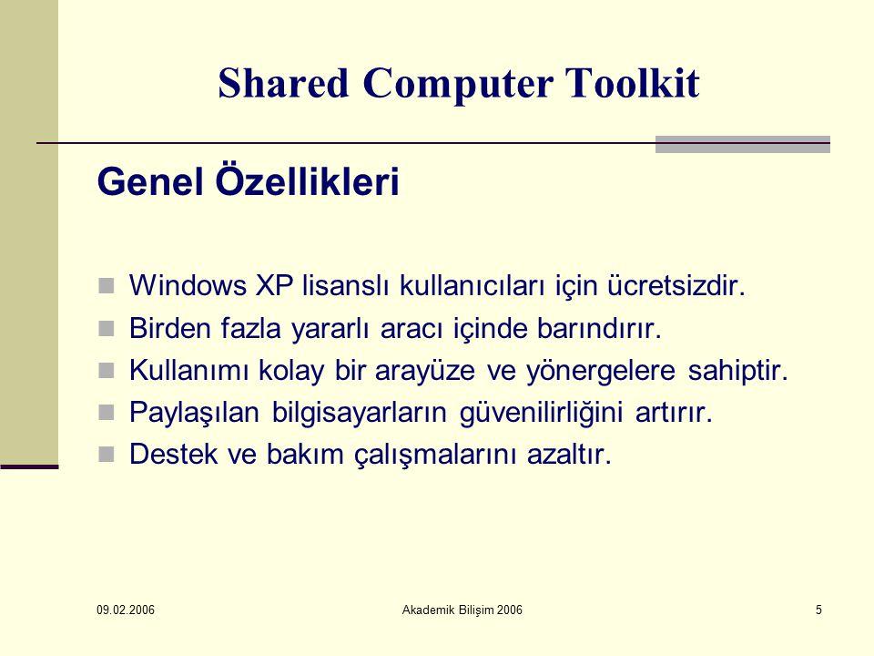 09.02.2006 Akademik Bilişim 200616 Shared Computer Toolkit Profilin Kilitlenmesi Seçeneği işaretlenmesi ile; Internet geçmişi Favori Siteler Masa üstünde bulunan dosyalar Masa üstü duvarkağıdı Program ayarları Erişilebilirlik ayarları Başlat menüsü ayarları kilitlenmiş olur.