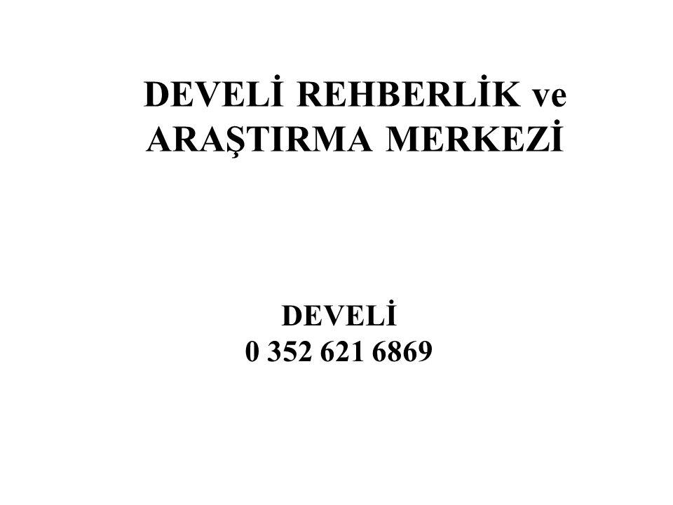 DEVELİ REHBERLİK ve ARAŞTIRMA MERKEZİ DEVELİ 0 352 621 6869